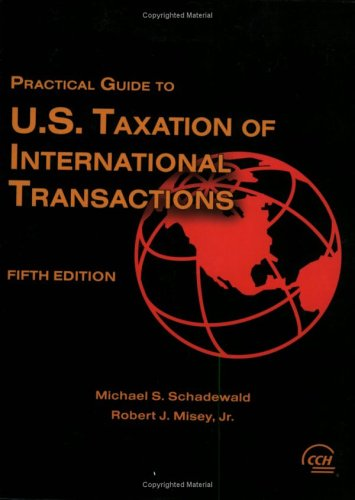Practical Guide to U.S. Taxation of International Transactions, Fifth Edition