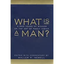 What Is a Man?: 3000 Years of Wisdom on the Art of Manly Virtue