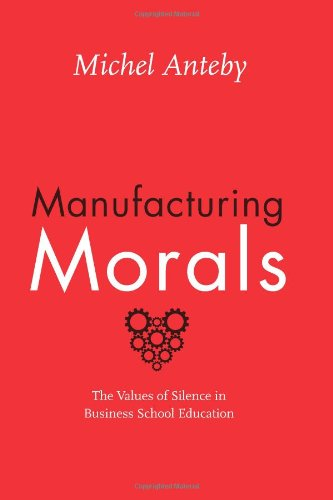 Download Manufacturing Morals: The Values of Silence in Business School Education PDF