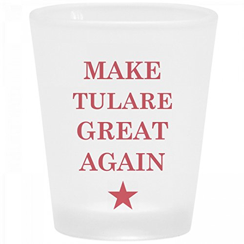 Make Tulare Great Again: Frosted Shot - Glass Tulare