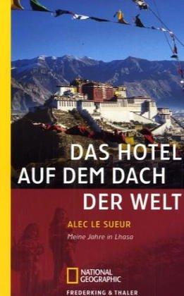 Das Hotel auf dem Dach der Welt: Meine Jahre in Lhasa (National Geographic Taschenbücher)