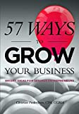 57 Ways to Grow Your Business: Bright Ideas for Serious Entrepreneurs