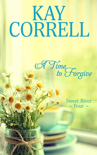 (A Time to Forgive (Sweet River Book 4))