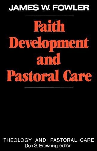Faith Development and Pastoral Care (Theology and Pastoral Care) (Theology & Pastoral Care) (Fowler Stages Of Faith)
