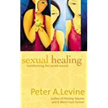 Sexual Healing: Transforming the Sacred Wound