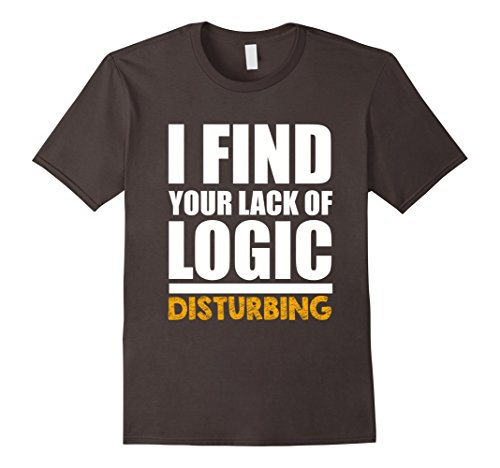 Mens FUNNY I FIND YOUR LACK OF LOGIC DISTURBING T-SHIRT Gift Idea Medium Asphalt