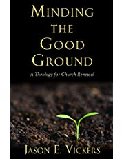 Minding the Good Ground: A Theology for Church Renewal