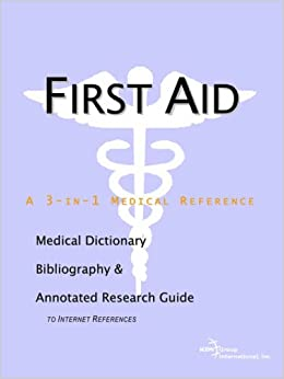 First Aid - A Medical Dictionary, Bibliography, and Annotated Research Guide to Internet References