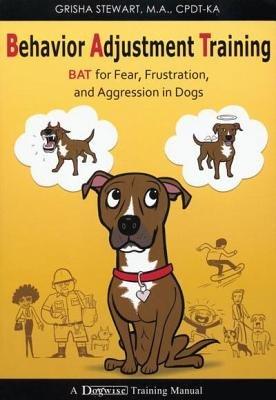 Behavior Adjustment Training( BAT for Fear Frustration and Aggression in Dogs)[BEHAVIOR ADJUSTMENT TRAINING][Paperback]