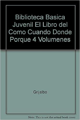 Biblioteca Basica Juvenil El Libro del Como Cuando Donde Porque 4 Volumenes (Spanish Edition): 9788425305108: Amazon.com: Books