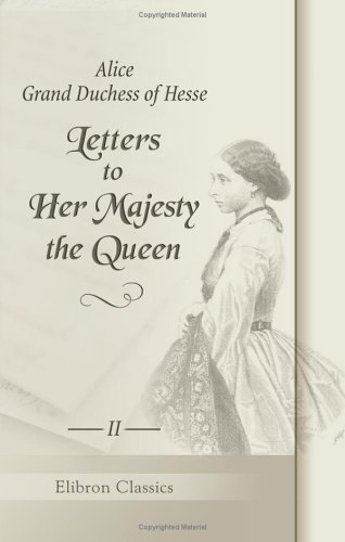 Read Online Letters to Her Majesty the Queen: With a memoir by H.R.H. Princess Christian. Volume 2 PDF