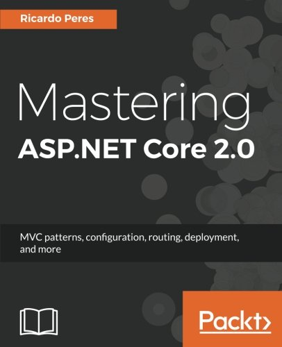 Mastering ASP.NET Core 2.0: MVC patterns, configuration, routing, deployment, and more by Packt Publishing - ebooks Account