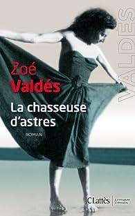 La chasseuse d'astres par Zoé Valdés
