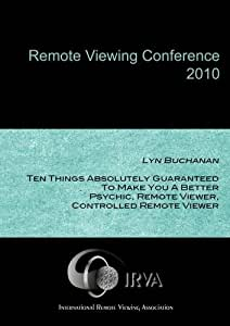 Lyn Buchanan - Ten Things Absolutely Guaranteed to Make You a Better Psychic, Remote Viewer, Controlled Remote Viewer (IRVA 2010)