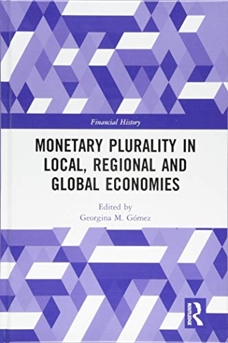 Monetary Plurality in Local, Regional and Global Economies (Financial History)
