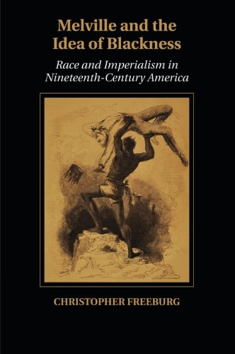 Melville and the Idea of Blackness: Race and Imperialism in Nineteenth Century America (Cambridge Studies in American Literature and Culture)
