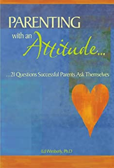 Parenting with an Attitude: 21 Questions Successful Parents Ask Themselves by [Wimberly Ph.D., Ed]