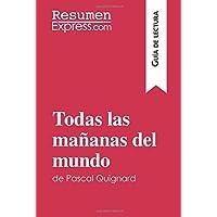 Todas las mañanas del mundo de Pascal Quignard (Guía de lectura): Resumen Y Análisis Completo (Spanish Edition)