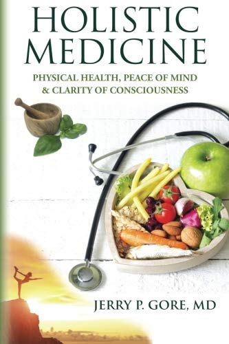 Holistic Medicine: Physical Health, Peace of Mind, and Clarity of Consciousness