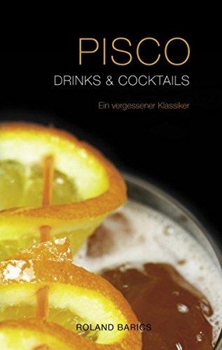 Pisco Drinks & Cocktails (Hardcover): Ein Vergessener Klassiker