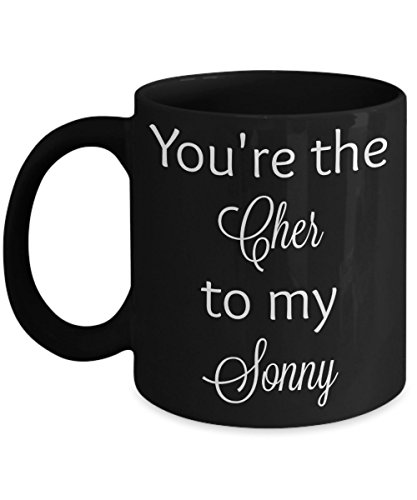 You're the Cher to my Sonny - famous couple husband wife coffee mug (black, 15 oz)