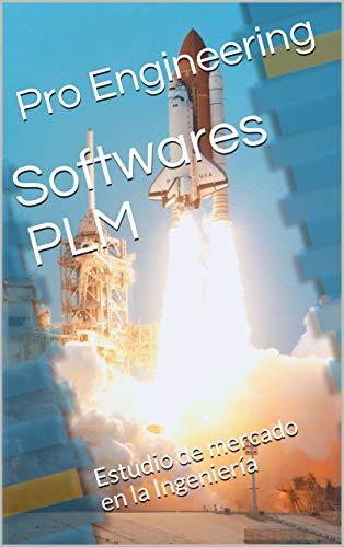 Softwares PLM: Estudio de mercado en la Ingeniería (Spanish Edition)