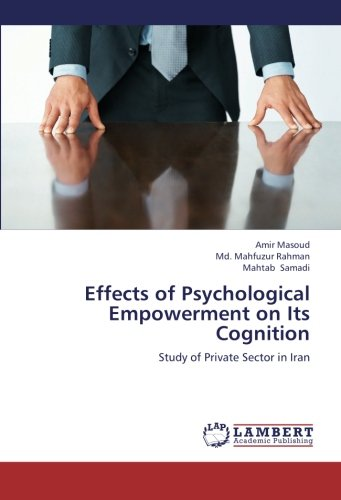 Effects of Psychological Empowerment on Its Cognition: Study of Private Sector in Iran PDF