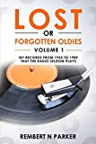 LOST OR FORGOTTEN OLDIES VOLUME 1: Hit Records From 1955 To 1989 That The Radio Seldom Plays