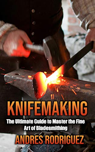 - KNIFEMAKING: The Ultimate Guide to Master the Fine Art of Bladesmithing