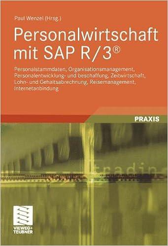Personalwirtschaft mit SAP R/3®: Personalstammdaten, Organisationsmanagement, Personalentwicklung- und beschaffung, Zeitwirtschaft, Lohn- und ... (Edition Business Computing) (German Edition)