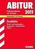 Abitur-Prüfungsaufgaben Gymnasium/Gesamtschule Hessen; Geschichte Grund- und Leistungskurs; Landesabitur 2012, Prüfungsaufgaben 2009 bis 2011 mit Lösungen