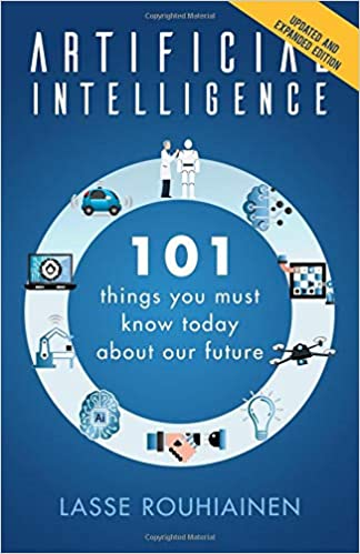 Artificial Intelligence: 101 Things You Must Know Today About Our Future: Amazon.es: Lasse Rouhiainen: Libros en idiomas extranjeros