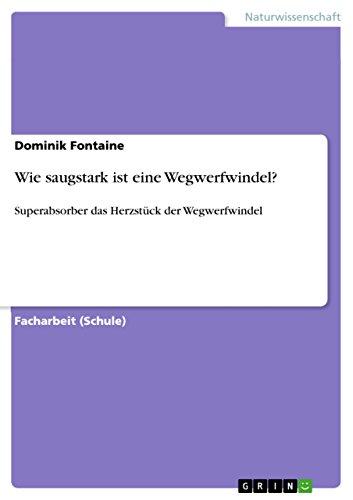 Wie saugstark ist eine Wegwerfwindel?: Superabsorber das Herzstück der Wegwerfwindel (German Edition)