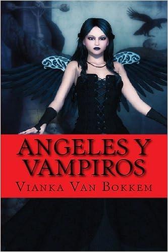 Ángeles Y Vampiros: Amazon.es: Vianka Van Bokkem, Karlos San Pedro: Libros