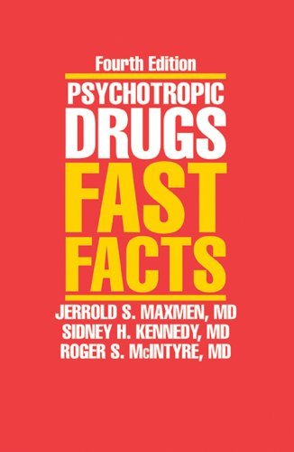 Psychotropic Drugs Fast Facts, Fourth Edition by Kennedy, Sidney H., Maxmen, Jerrold S., McIntyre, Roger S. [W. W. Norton,2008] (Paperback) Fourth Edition