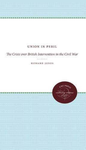 Union in Peril: The Crisis Over British Intervention in the Civil War (Civil War America)