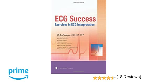 ECG Success: Exercises in ECG Interpretation: Shirley A. Jones ...