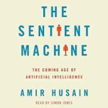 The Sentient Machine: The Coming Age of Artificial Intelligence Audiobook by Amir Husain Narrated by Simon Jones