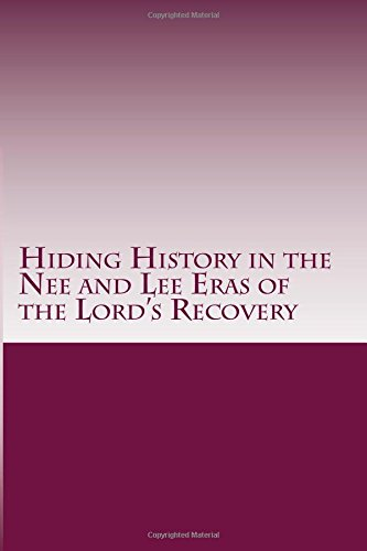 Hiding History in the Nee and Lee Eras of the Lord's Recovery (Coming Back to the Vision at the Beginning of the Lord's Recovery) (Volume 1) PDF
