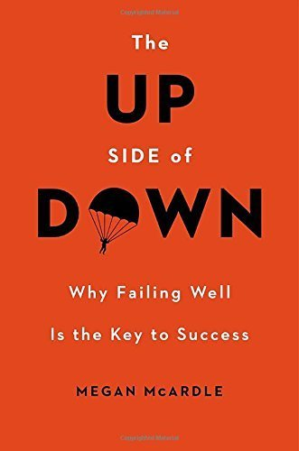 The Up Side of Down: Why Failing Well Is the Key to Success by McArdle, Megan(February 11, 2014) Hardcover