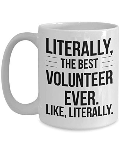 Best Volunteer Ever Mug Literally New Funny Gift Idea For Recognition Day Birthday Christmas Appreciation Thank You Coffee Cup Ceramic White -