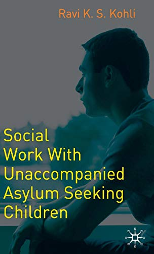 Social Work with Unaccompanied Asylum-Seeking Children (Best Practices For Social Work With Refugees And Immigrants)