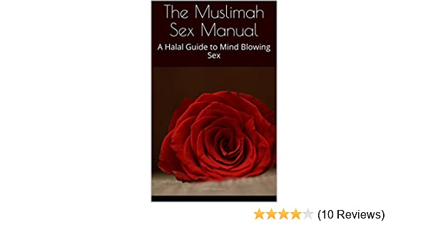 the muslimah sex manual a halal guide to mind blowing sex kindle rh amazon com