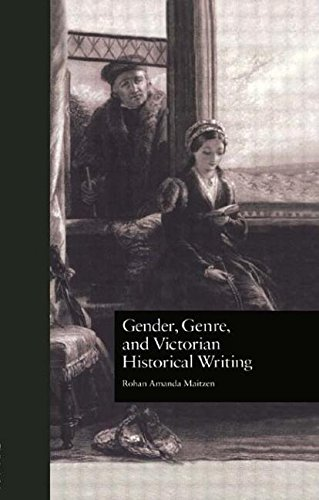 Gender, Genre, and Victorian Historical Writing (Literature and Society in Victorian Britain)
