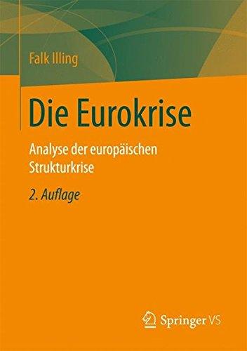 Die Eurokrise: Analyse der europäischen Strukturkrise Taschenbuch – 24. Januar 2017 Falk Illing Springer VS 3658095407 Euro (Währung)