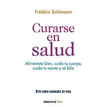 Curarse En Salud: Alimentate Bien, Cuida Tu Cuerpo, Cuida Tu Mente y Sa Feliz / Cure Yourself Healthy: Eat Well, Care for Your Body, Take Care of Your Mind, and Be Happy