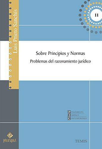 Sobre principios y normas: Problemas del razonamiento jurídico (Pensamiento Jurídico Contemporáneo nº 13) (Spanish Edition)