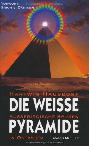 Die weiße Pyramide. Außerirdische Spuren in Ostasien. Gebundenes Buch – 1. Juli 1994 Hartwig Hausdorf Erich von Däniken Langen-Müller 3784424821