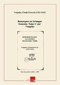 Remarques sur la langue françoise. Tome 2 / par Vaugelas [édition 1880] par Claude Favre de Vaugelas