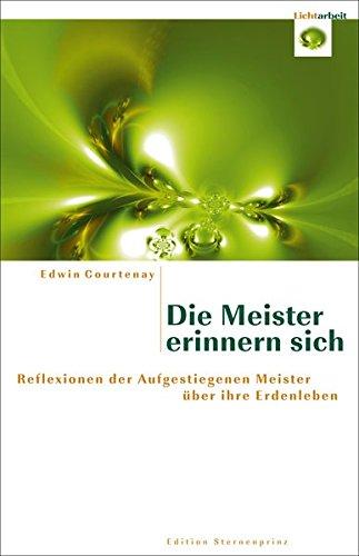 Die Meister erinnern sich: Reflexionen der Aufgestiegenen Meister über ihre Erdenleben (Edition Sternenprinz)